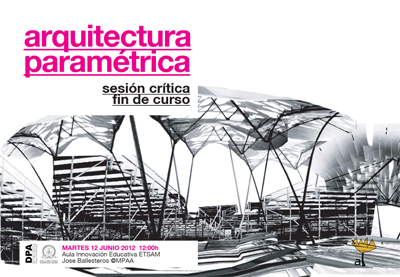 2012 06 12 arquitectura param trica sesi n final mpaa for Arquitectura parametrica